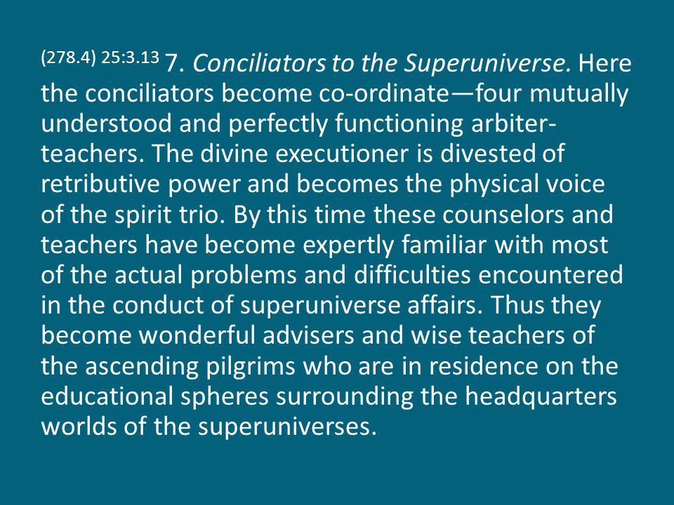 (278.4) 25:3.13 7. Conciliators to the Superuniverse.