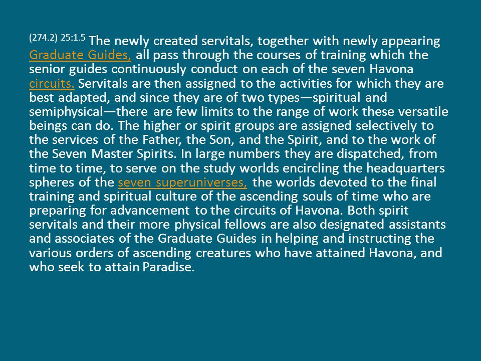 (278.5) 25:3.14 All conciliators serve under the general supervision of the Ancients of Days and under the immediate direction of the Image Aids until such time as they are advanced to Paradise.