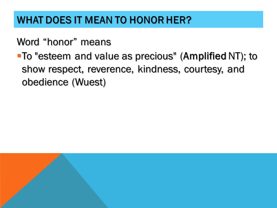 WHAT DOES IT MEAN TO HONOR HER.