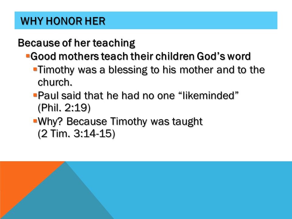 WHY HONOR HER Because of her example  But good mothers don't just teach by reading, but by their lives.