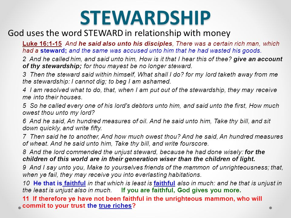 STEWARDSHIP God uses the word STEWARD in relationship with money Luke 16:1-15 And he said also unto his disciples, There was a certain rich man, which