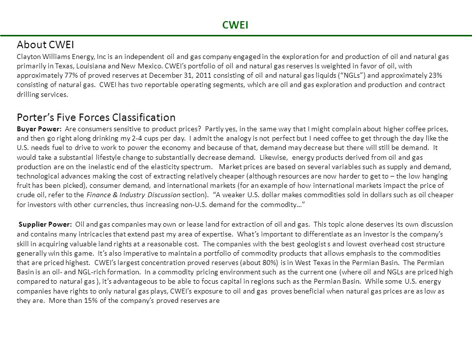 CWEI About CWEI Clayton Williams Energy, Inc is an independent oil and gas company engaged in the exploration for and production of oil and natural gas primarily in Texas, Louisiana and New Mexico.