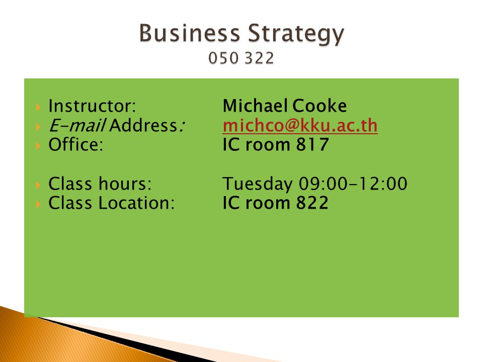  Instructor: Michael Cooke  E-mail Address: michco@kku.ac.thmichco@kku.ac.th  Office:IC room 817  Class hours:Tuesday 09:00-12:00  Class Location:IC room 822
