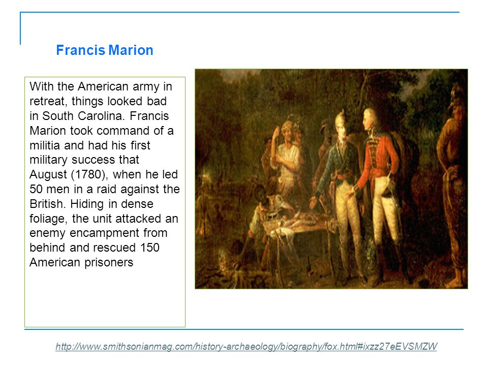 Francis Marion With the American army in retreat, things looked bad in South Carolina.