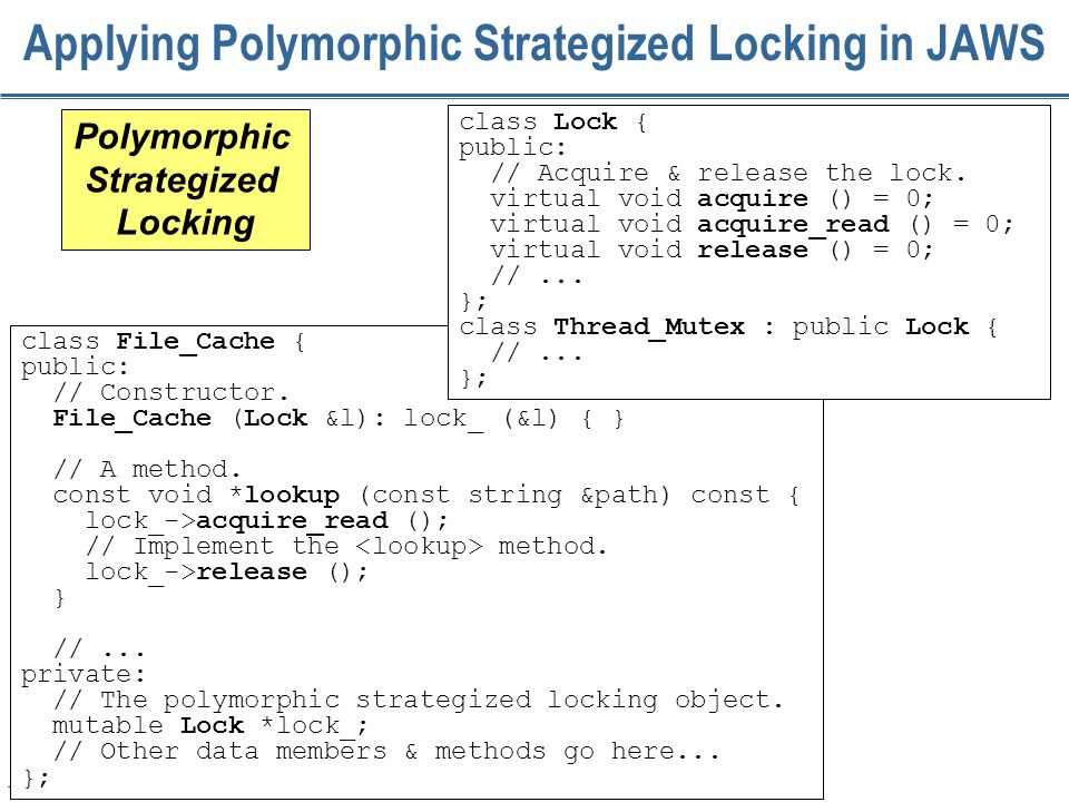 158 Applying Polymorphic Strategized Locking in JAWS class File_Cache { public: // Constructor.