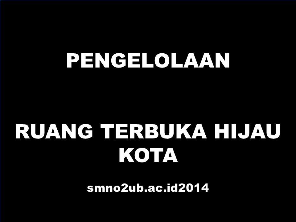 PENGELOLAAN RUANG TERBUKA HIJAU KOTA smno2ub.ac.id2014