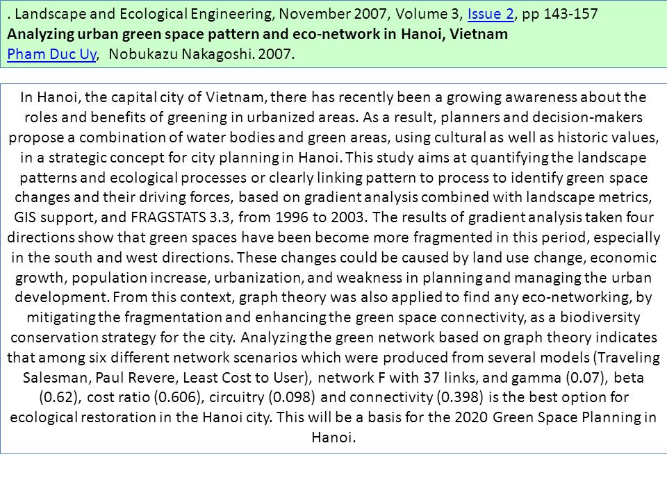 Landscape and Ecological Engineering, November 2007, Volume 3, Issue 2, pp 143-157Issue 2 Analyzing urban green space pattern and eco-network in Hanoi, Vietnam Pham Duc UyPham Duc Uy, Nobukazu Nakagoshi.