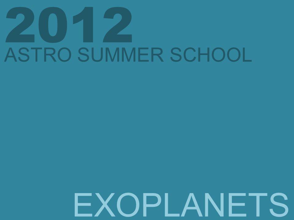EXOPLANETS 2012 ASTRO SUMMER SCHOOL