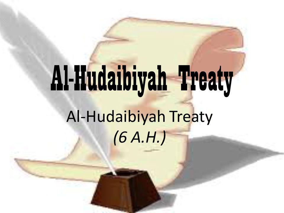 Al-Hudaibiyah Treaty Al-Hudaibiyah Treaty (6 A.H.)