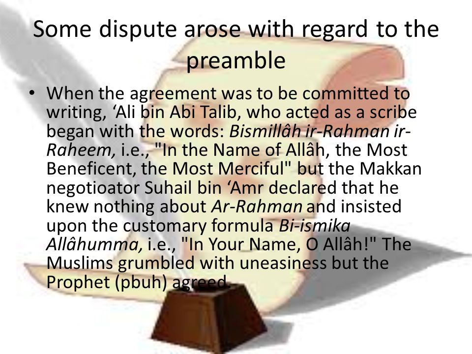 Some dispute arose with regard to the preamble When the agreement was to be committed to writing, 'Ali bin Abi Talib, who acted as a scribe began with