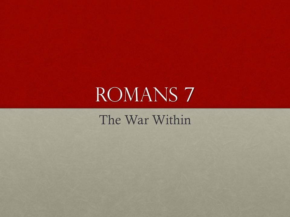 Romans 7 The War Within