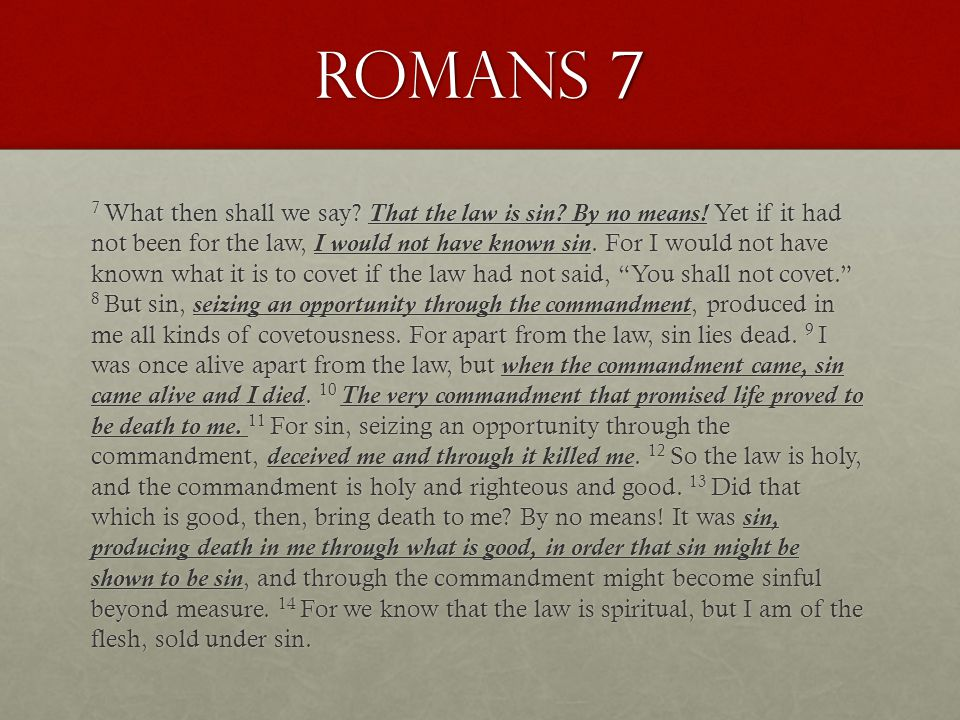 Romans 7 7 What then shall we say. That the law is sin.