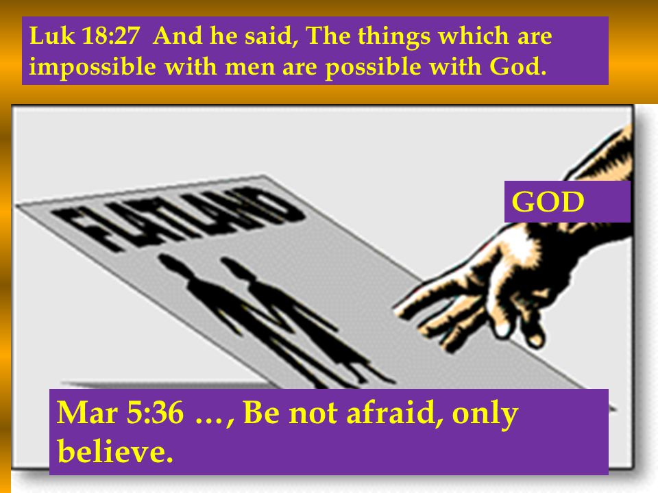 Luk 18:27 And he said, The things which are impossible with men are possible with God.