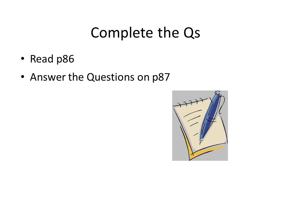 Read p86 Answer the Questions on p87 Complete the Qs