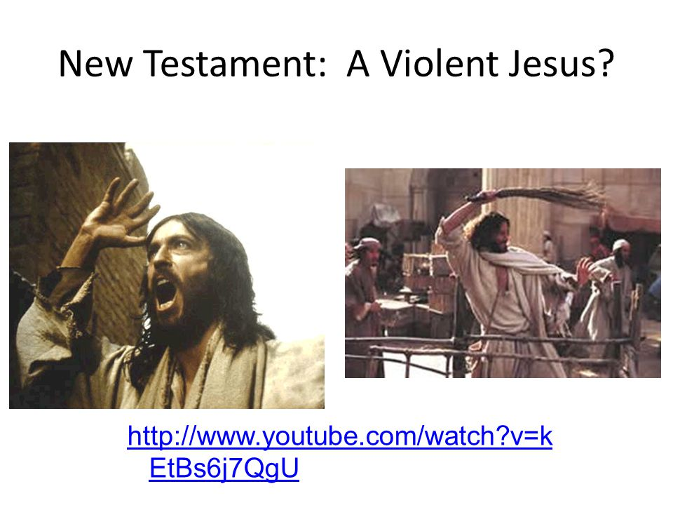 New Testament: A Violent Jesus http://www.youtube.com/watch v=k EtBs6j7QgU