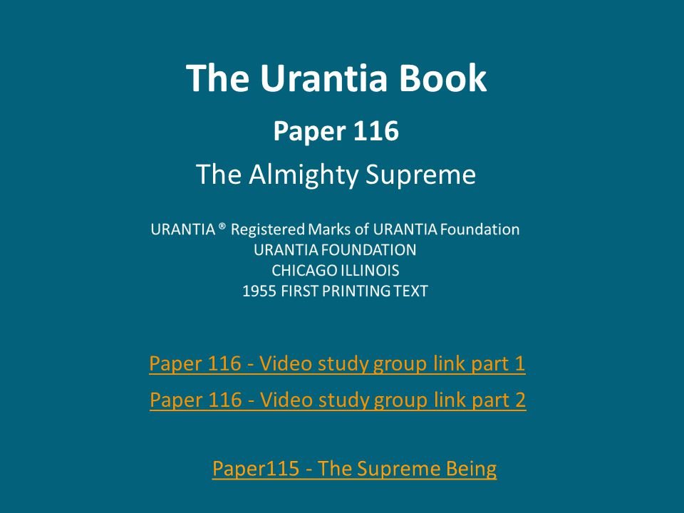 The Urantia Book Paper 116 The Almighty Supreme Paper 116 - Video study group link part 1 Paper 116 - Video study group link part 2