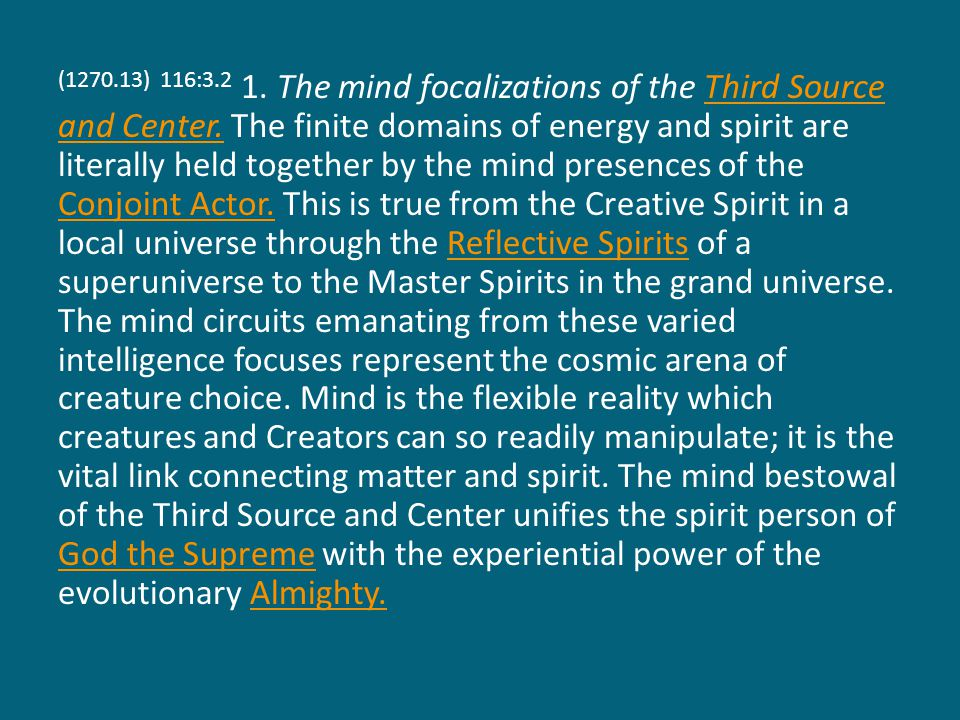 (1270.13) 116:3.2 1. The mind focalizations of the Third Source and Center.