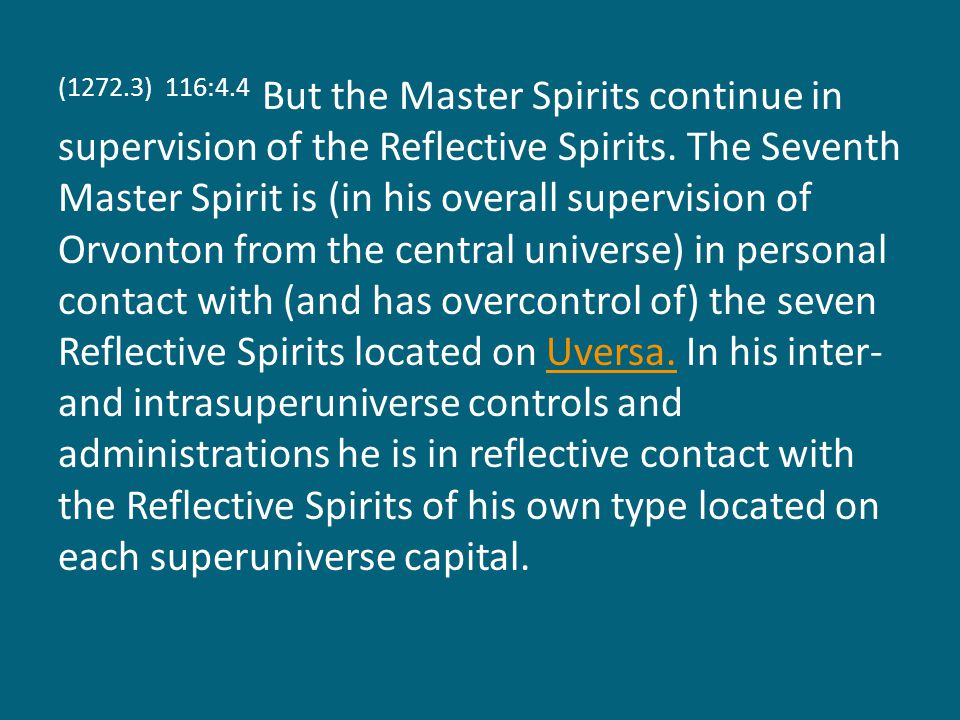 (1272.3) 116:4.4 But the Master Spirits continue in supervision of the Reflective Spirits.
