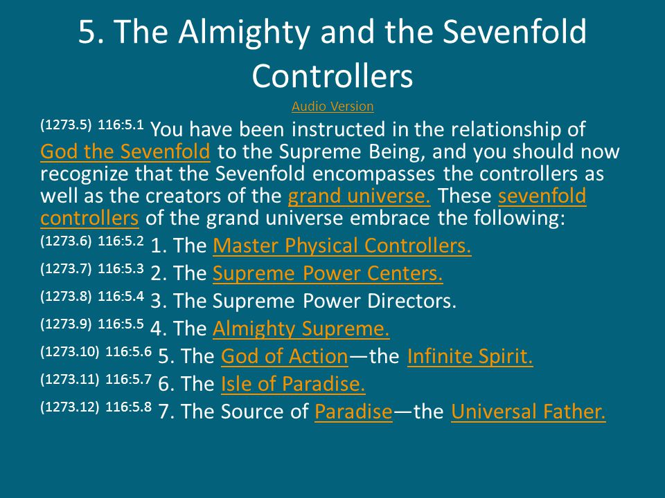 5. The Almighty and the Sevenfold Controllers Audio Version Audio Version (1273.5) 116:5.1 You have been instructed in the relationship of God the Sev