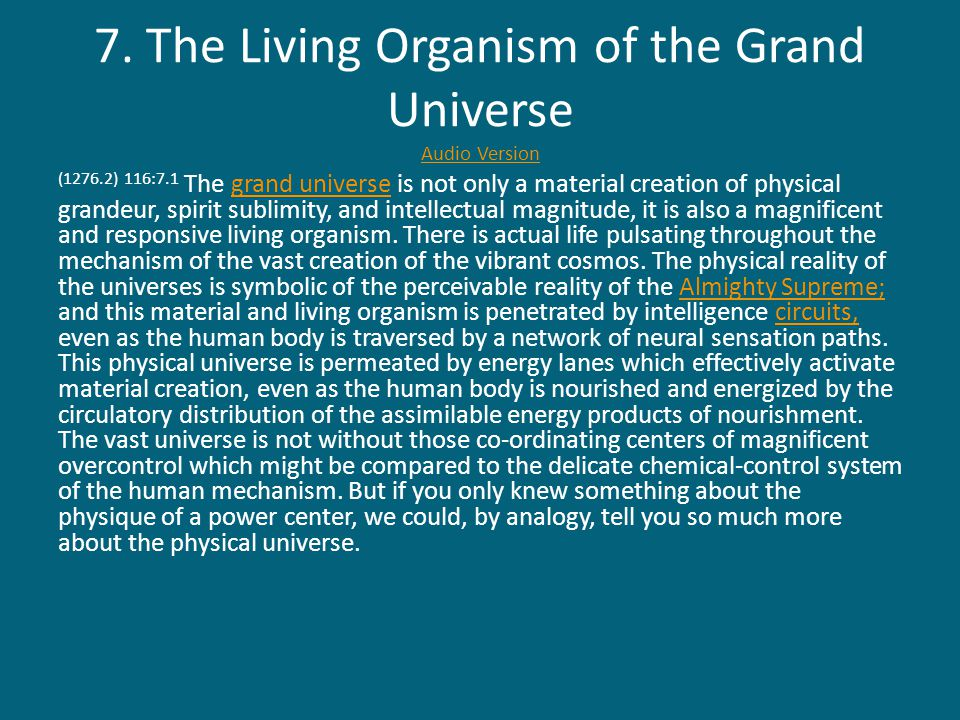 7. The Living Organism of the Grand Universe Audio Version Audio Version (1276.2) 116:7.1 The grand universe is not only a material creation of physic