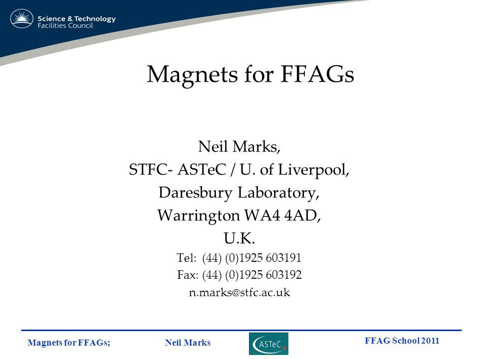 Magnets for FFAGs; Neil Marks FFAG School 2011 Magnets for FFAGs Neil Marks, STFC- ASTeC / U. of Liverpool, Daresbury Laboratory, Warrington WA4 4AD,