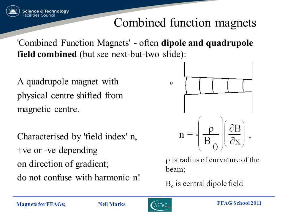 Magnets for FFAGs; Neil Marks FFAG School 2011 'Combined Function Magnets' - often dipole and quadrupole field combined (but see next-but-two slide):