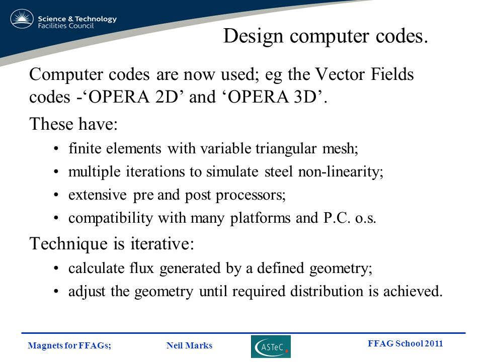Magnets for FFAGs; Neil Marks FFAG School 2011 Computer codes are now used; eg the Vector Fields codes -'OPERA 2D' and 'OPERA 3D'. These have: finite