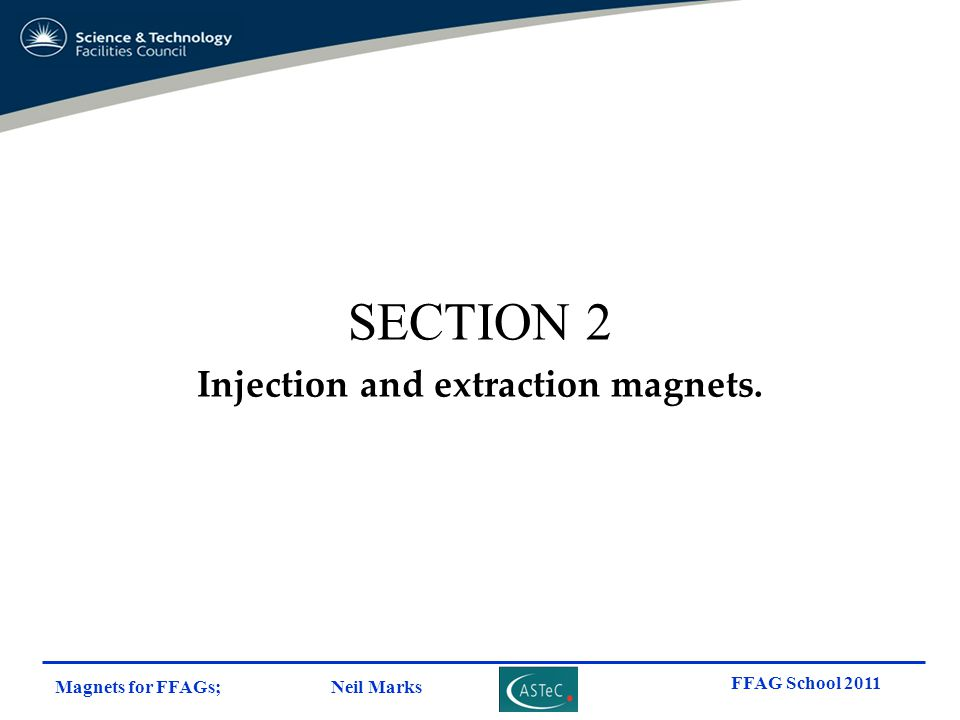 Magnets for FFAGs; Neil Marks FFAG School 2011 SECTION 2 Injection and extraction magnets.