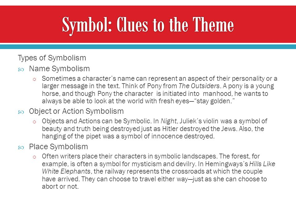 Types of Symbolism  Name Symbolism o Sometimes a character's name can represent an aspect of their personality or a larger message in the text. Think