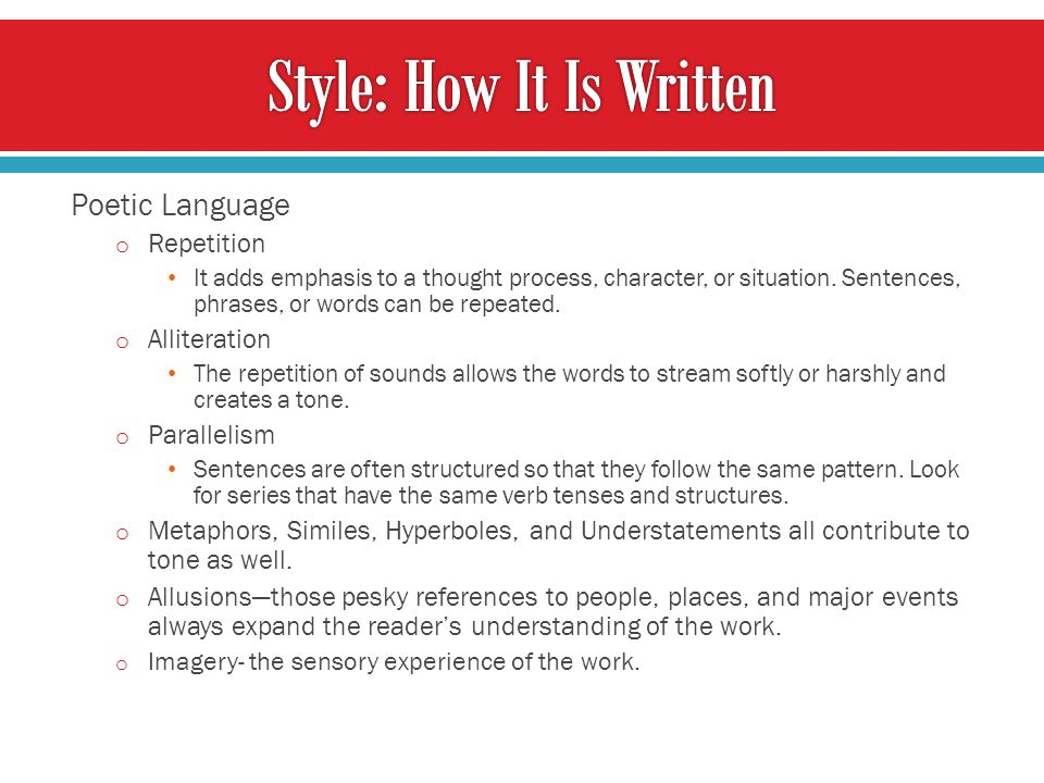 Poetic Language o Repetition It adds emphasis to a thought process, character, or situation.