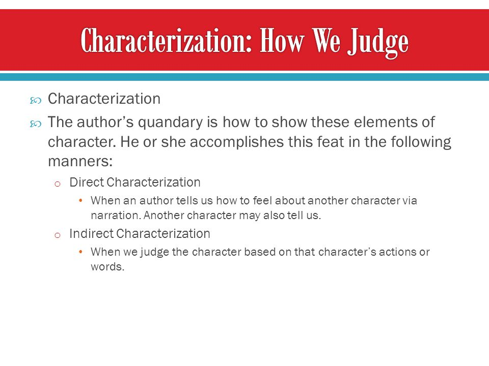  Characterization  The author's quandary is how to show these elements of character.