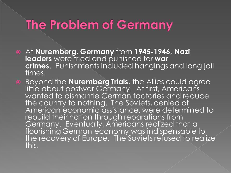  At Nuremberg, Germany from 1945-1946, Nazi leaders were tried and punished for war crimes. Punishments included hangings and long jail times.  Beyo