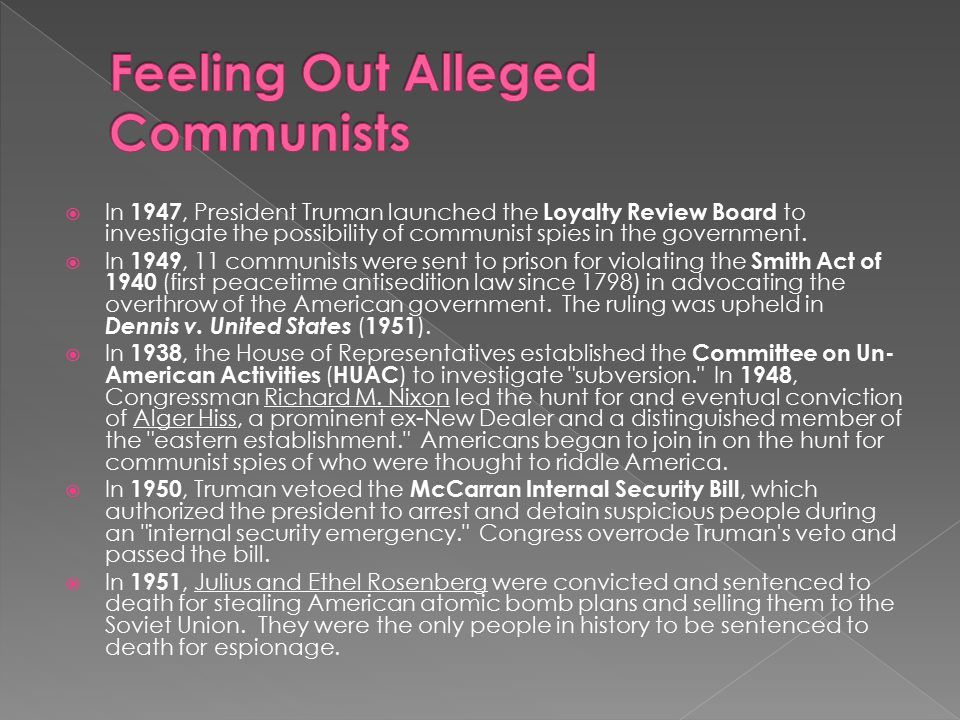  In 1947, President Truman launched the Loyalty Review Board to investigate the possibility of communist spies in the government.  In 1949, 11 commu