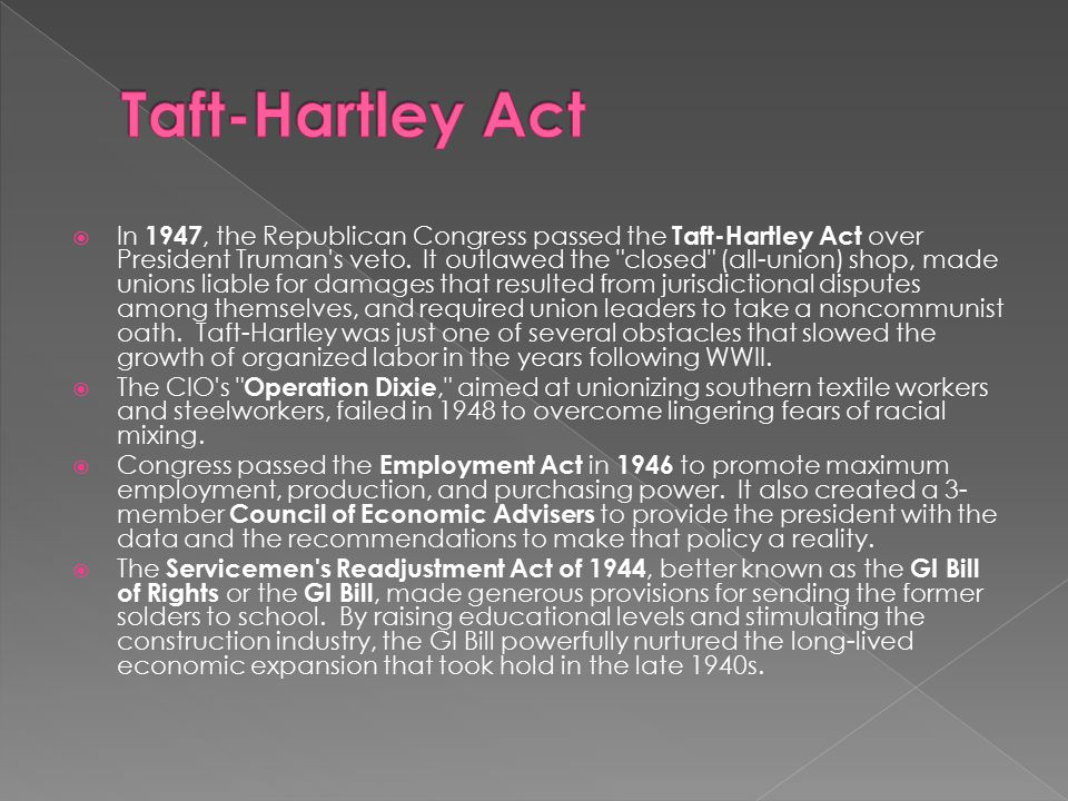  In 1947, the Republican Congress passed the Taft-Hartley Act over President Truman's veto. It outlawed the