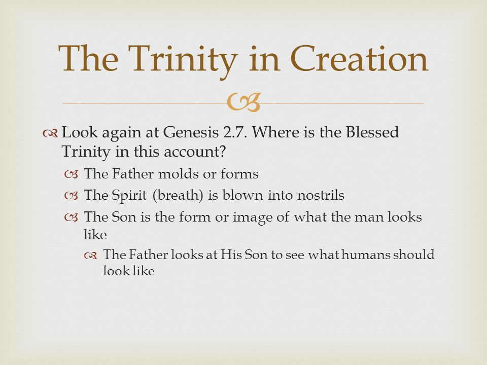   Look again at Genesis 2.7. Where is the Blessed Trinity in this account.