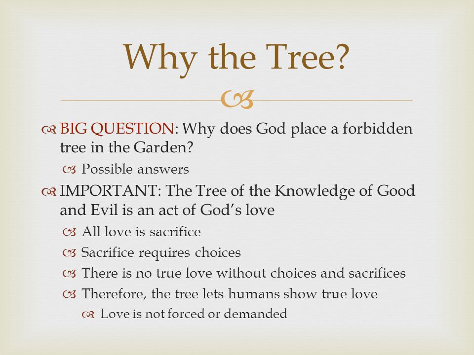  BIG QUESTION: Why does God place a forbidden tree in the Garden.