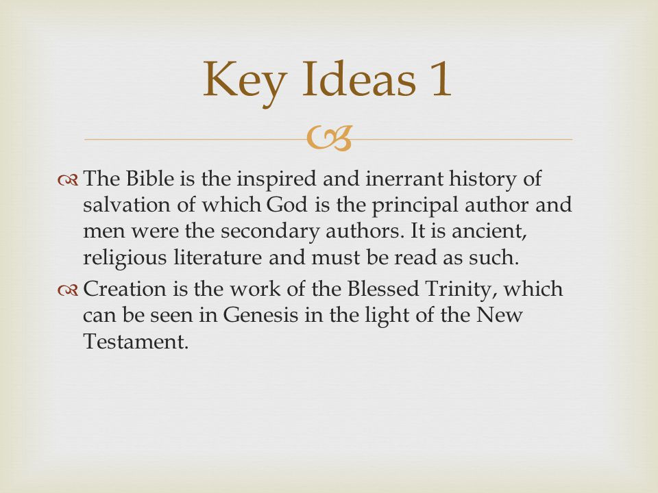   The Bible is the inspired and inerrant history of salvation of which God is the principal author and men were the secondary authors.