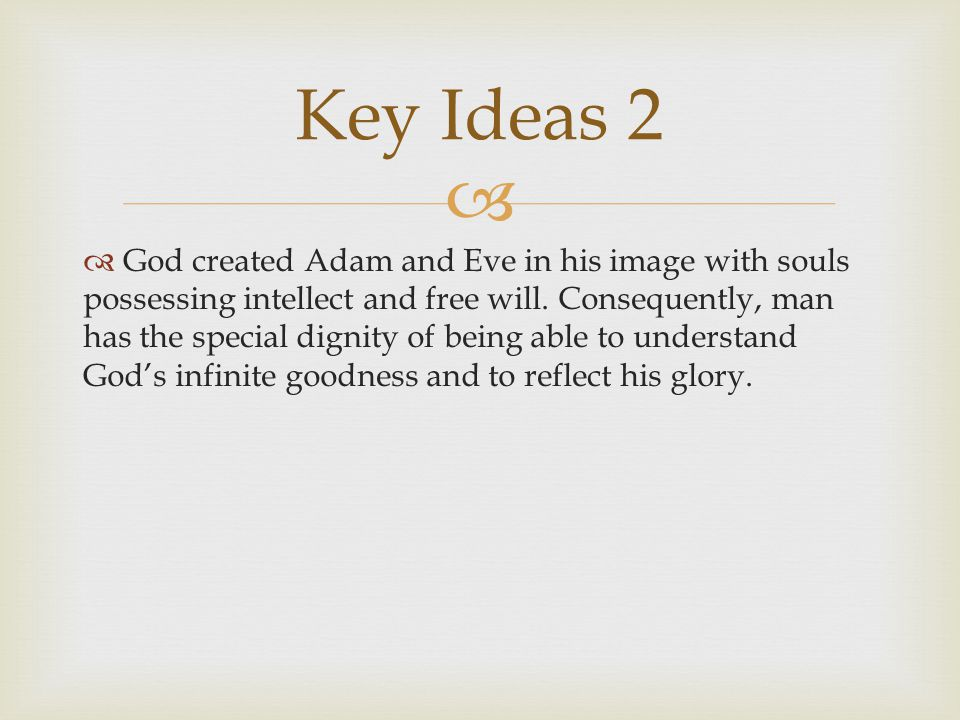   God created Adam and Eve in his image with souls possessing intellect and free will.