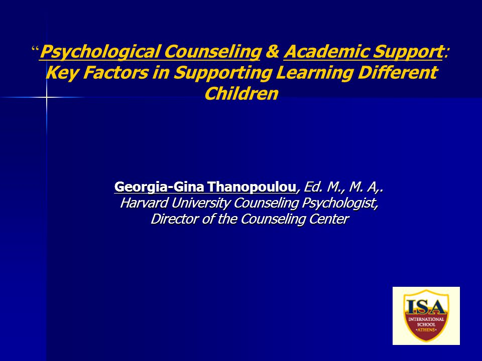 1 Psychological Counseling & Academic Support: Key Factors in Supporting Learning Different Children Georgia-Gina Thanopoulou, Ed.