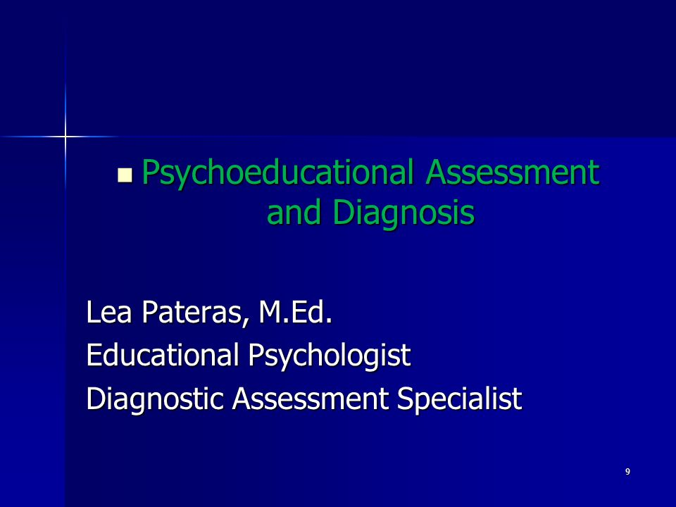 Psychoeducational Assessment and Diagnosis Psychoeducational Assessment and Diagnosis Lea Pateras, M.Ed.