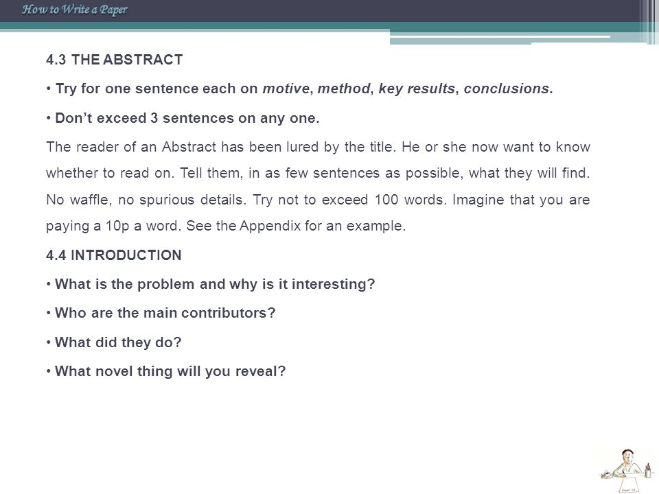 4.3 THE ABSTRACT Try for one sentence each on motive, method, key results, conclusions. Don't exceed 3 sentences on any one. The reader of an Abstract