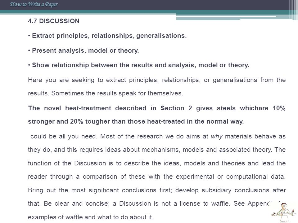 4.7 DISCUSSION Extract principles, relationships, generalisations. Present analysis, model or theory. Show relationship between the results and analys