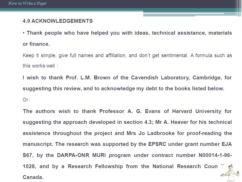 4.9 ACKNOWLEDGEMENTS Thank people who have helped you with ideas, technical assistance, materials or finance. Keep it simple, give full names and affi