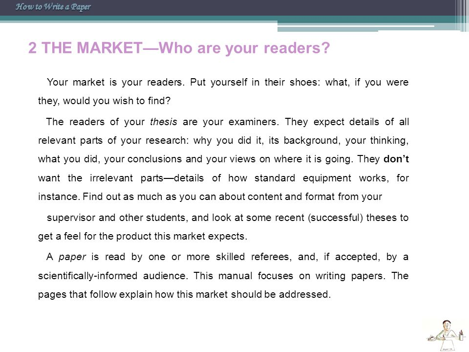2 THE MARKET—Who are your readers? Your market is your readers. Put yourself in their shoes: what, if you were they, would you wish to find? The reade