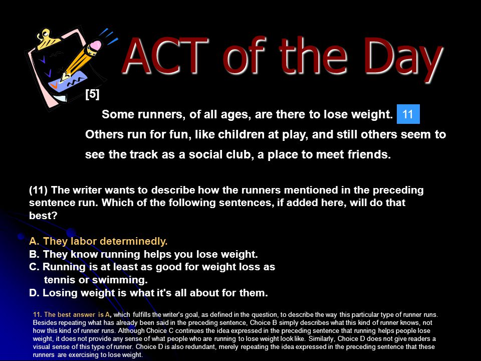 ACT of the Day [5] Some runners, of all ages, are there to lose weight. Others run for fun, like children at play, and still others seem to see the tr