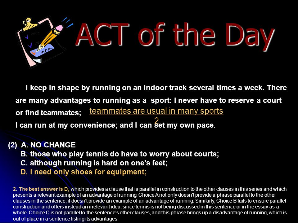 ACT of the Day teammates are usual in many sports 2 I keep in shape by running on an indoor track several times a week. There are many advantages to r