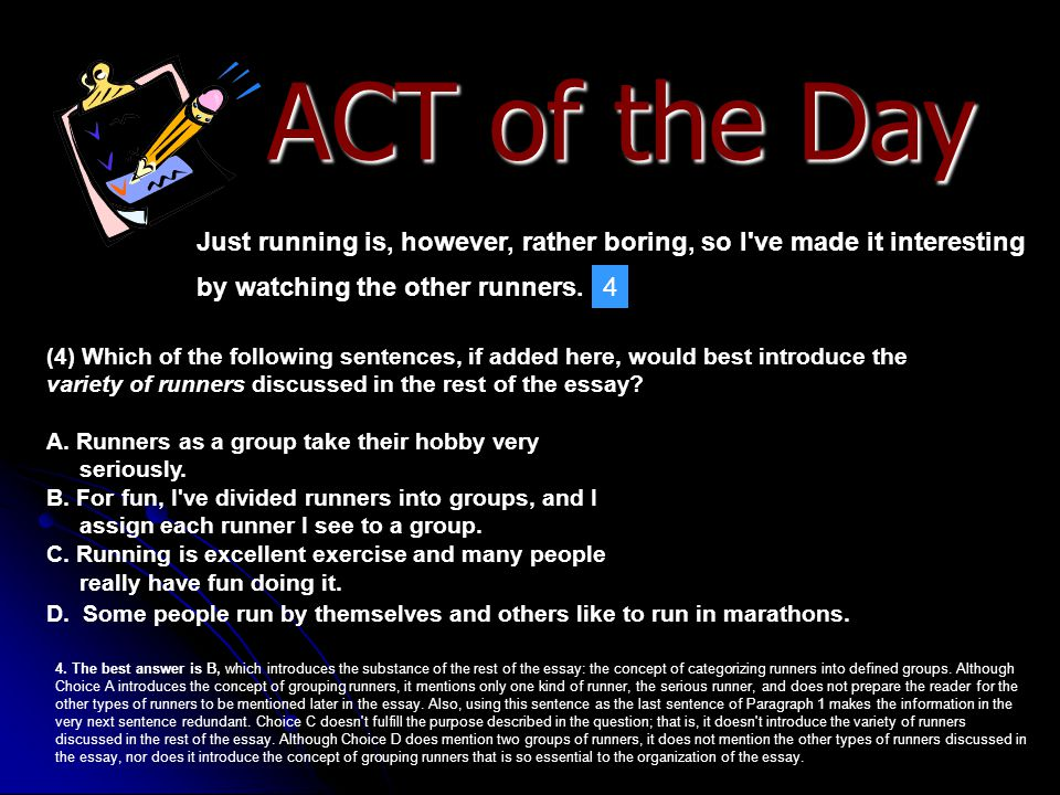 ACT of the Day Just running is, however, rather boring, so I've made it interesting by watching the other runners. (4) Which of the following sentence