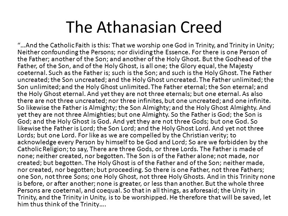 The Athanasian Creed …And the Catholic Faith is this: That we worship one God in Trinity, and Trinity in Unity; Neither confounding the Persons; nor dividing the Essence.