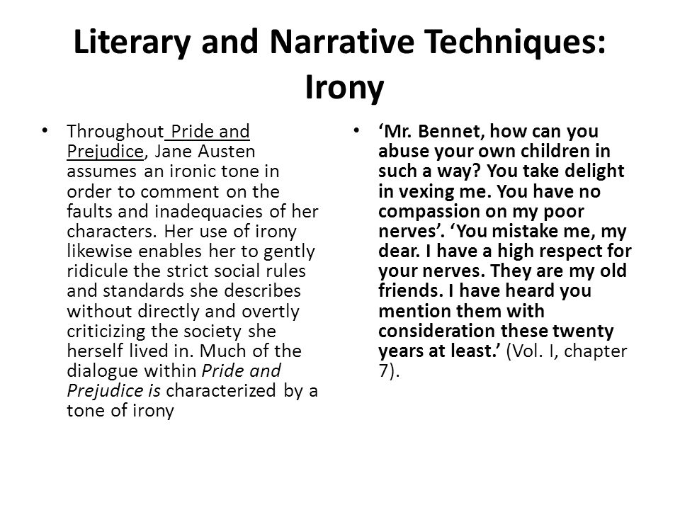 Literary and Narrative Techniques: Irony Throughout Pride and Prejudice, Jane Austen assumes an ironic tone in order to comment on the faults and inadequacies of her characters.