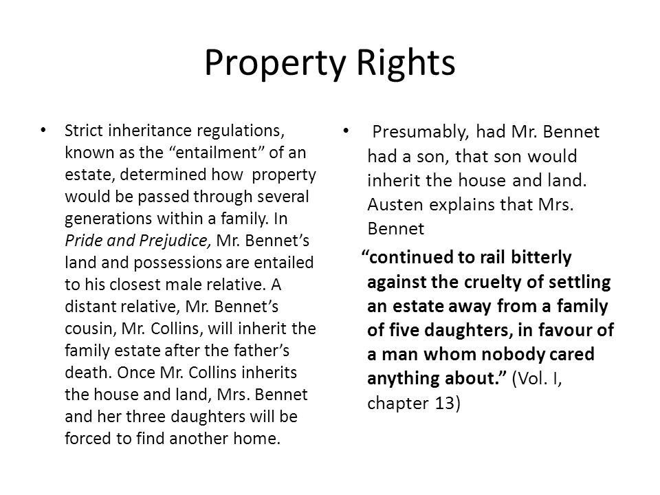 Property Rights Strict inheritance regulations, known as the entailment of an estate, determined how property would be passed through several generations within a family.